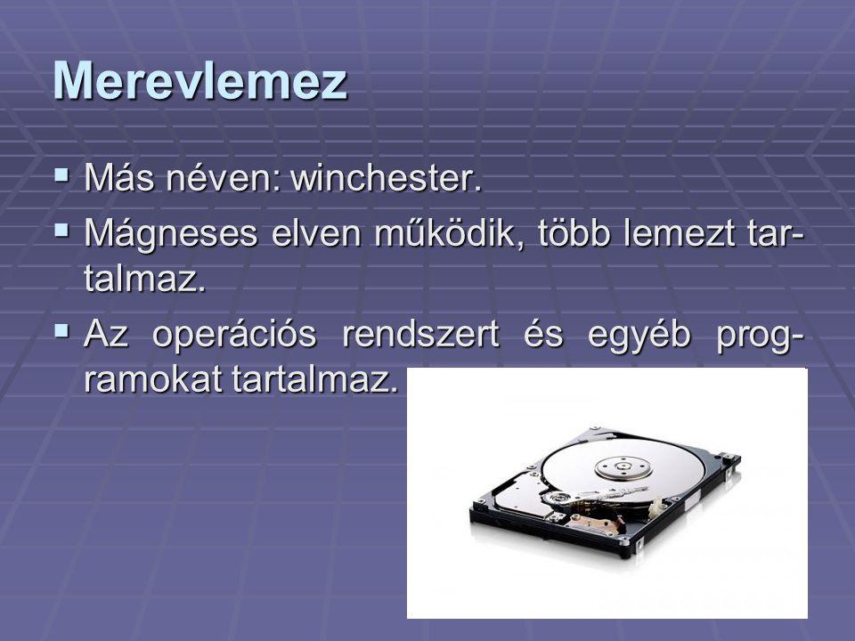 18 Merevlemez  Más néven: winchester.  Mágneses elven működik, több lemezt tar- talmaz.  Az operációs rendszert és egyéb prog- ramokat tartalmaz.