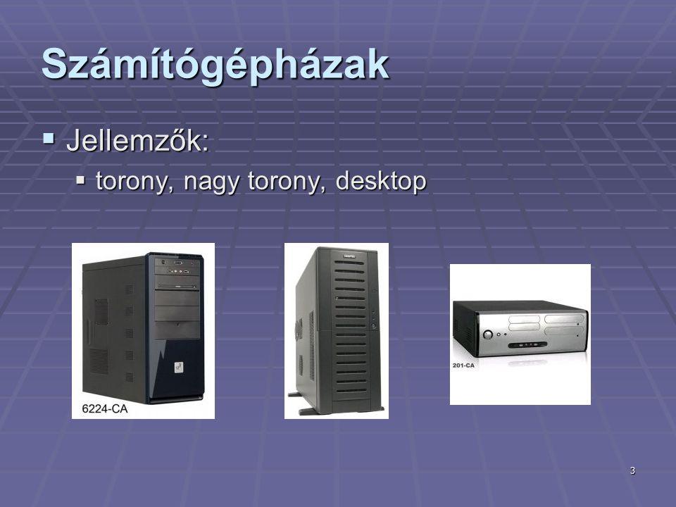 3 Számítógépházak  Jellemzők:  torony, nagy torony, desktop