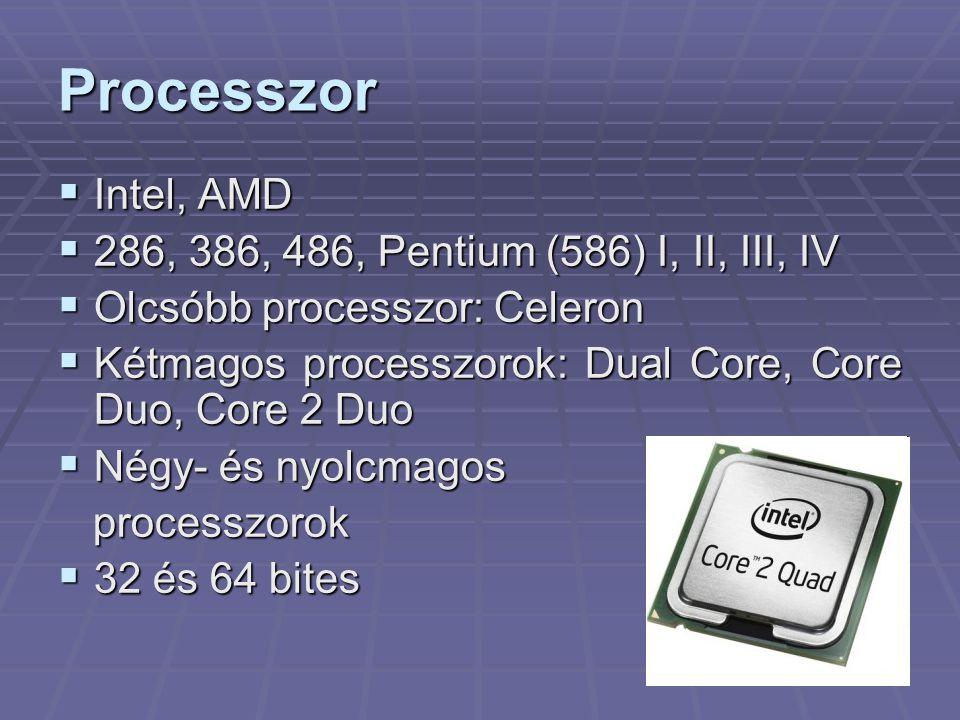 5 Processzor  Intel, AMD  286, 386, 486, Pentium (586) I, II, III, IV  Olcsóbb processzor: Celeron  Kétmagos processzorok: Dual Core, Core Duo, Core 2 Duo  Négy- és nyolcmagos processzorok processzorok  32 és 64 bites