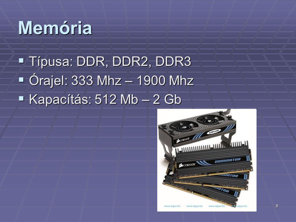 8 Memória  Típusa: DDR, DDR2, DDR3  Órajel: 333 Mhz – 1900 Mhz  Kapacítás: 512 Mb – 2 Gb