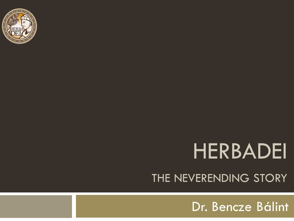 HERBADEI THE NEVERENDING STORY Dr. Bencze Bálint