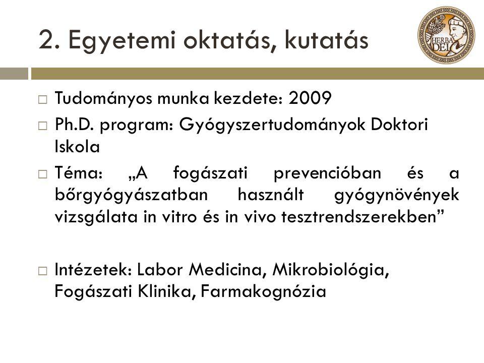 """2. Egyetemi oktatás, kutatás  Tudományos munka kezdete: 2009  Ph.D. program: Gyógyszertudományok Doktori Iskola  Téma: """"A fogászati prevencióban és"""