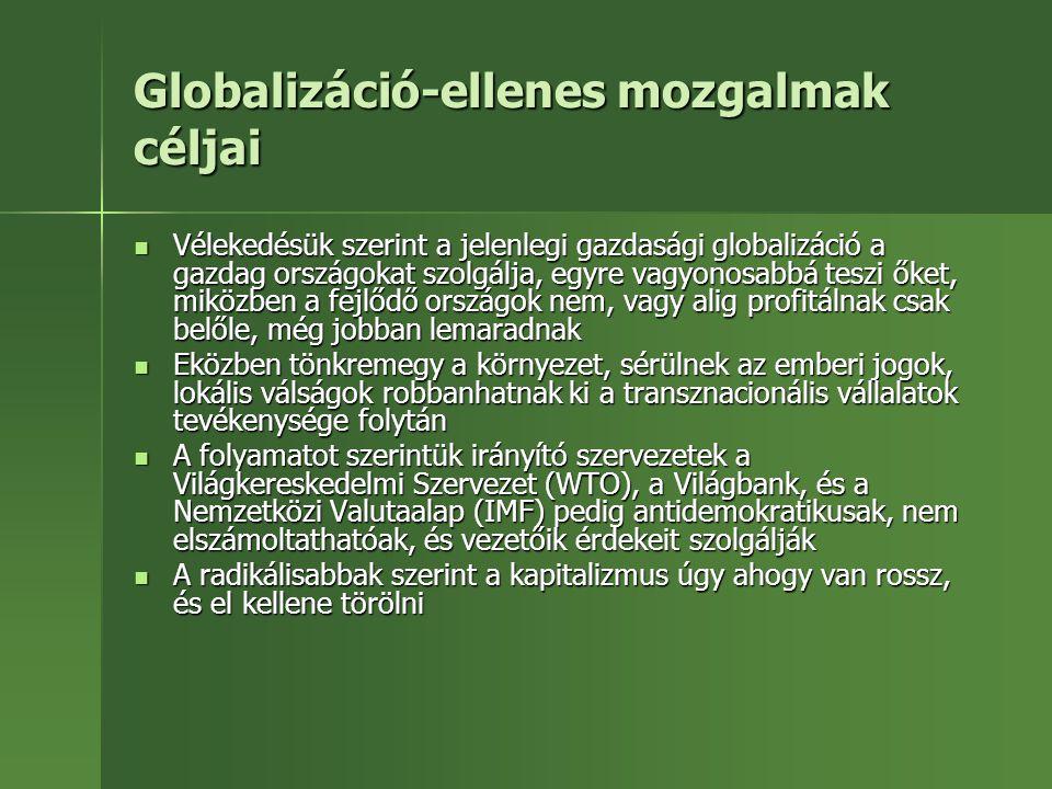 Globalizáció-ellenes mozgalmak céljai Vélekedésük szerint a jelenlegi gazdasági globalizáció a gazdag országokat szolgálja, egyre vagyonosabbá teszi ő