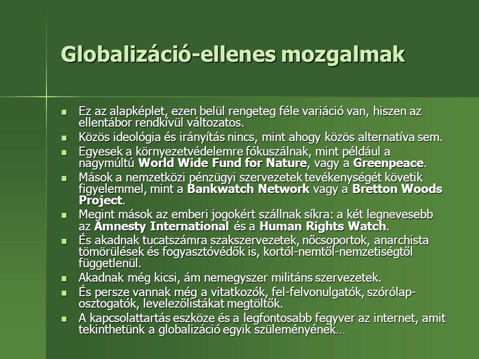 Globalizáció-ellenes mozgalmak Ez az alapképlet, ezen belül rengeteg féle variáció van, hiszen az ellentábor rendkívül változatos. Ez az alapképlet, e