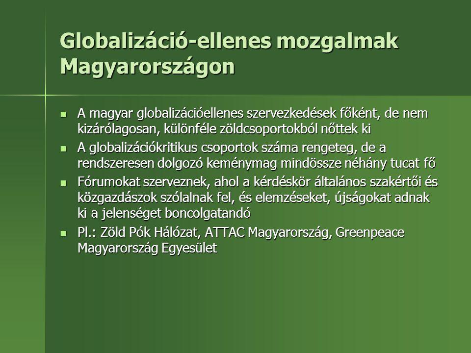 Globalizáció-ellenes mozgalmak Magyarországon A magyar globalizációellenes szervezkedések főként, de nem kizárólagosan, különféle zöldcsoportokból nőt