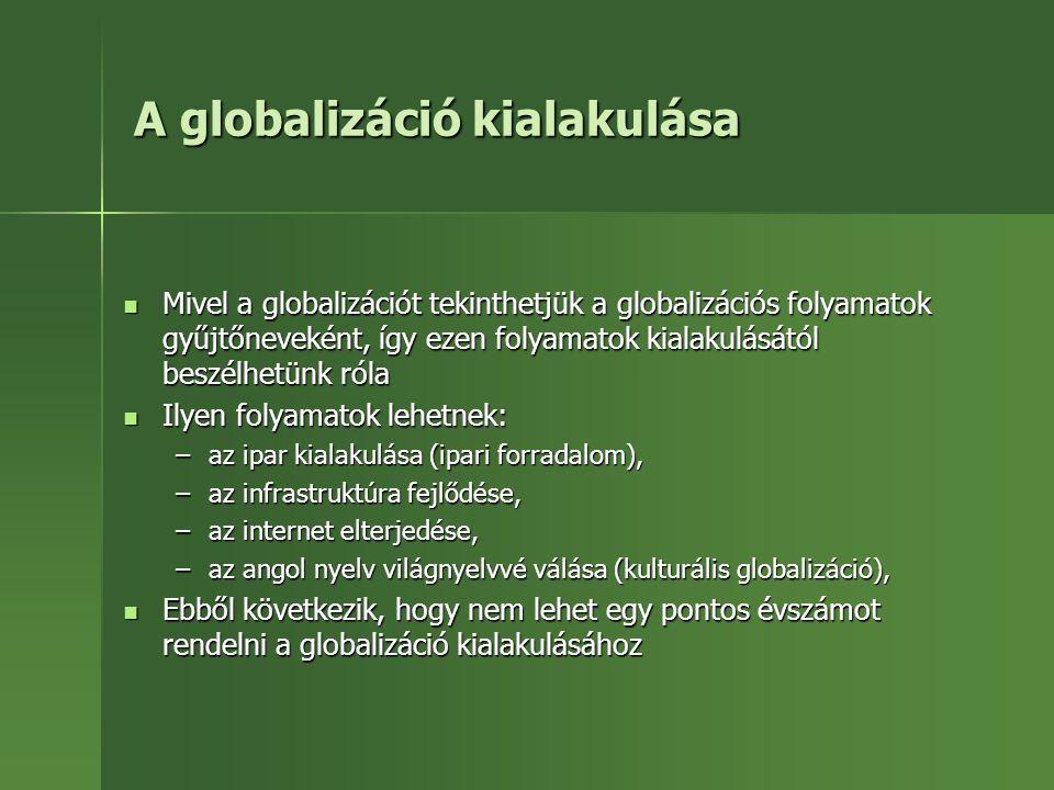 A globalizáció kialakulása Mivel a globalizációt tekinthetjük a globalizációs folyamatok gyűjtőneveként, így ezen folyamatok kialakulásától beszélhetü