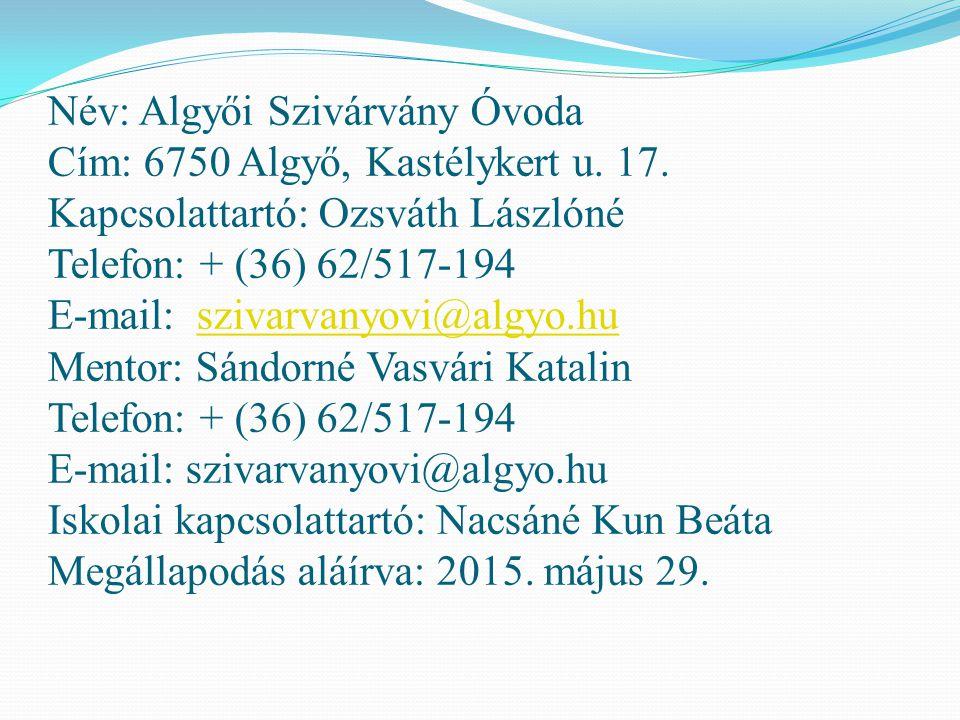 Név: Szegedi Kistérség Többcélú Társulása Óvodái Szatymazi Óvoda Kapcsolattartó: Marótiné Balogh Zita Telefon: + (36) 62/251-3264 vagy + (36) 62/283-114 E-mail: miovink@invitel.hu Iskolai kapcsolattartó: Szegfü Márta Megállapodás aláírva: 2014.