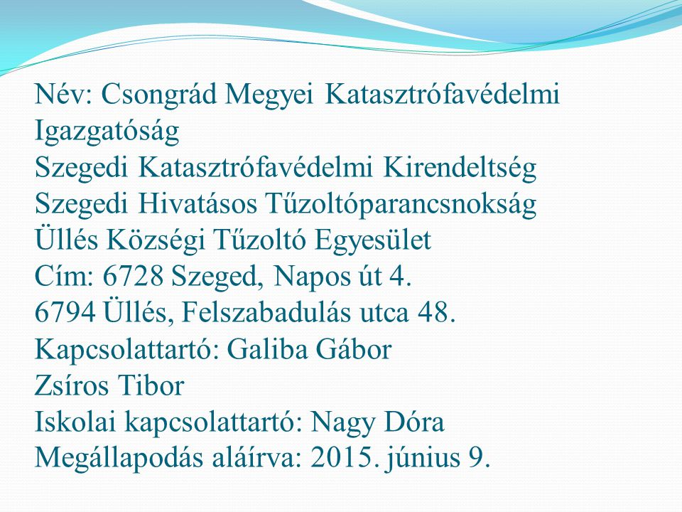 Név: Csongrád Megyei Katasztrófavédelmi Igazgatóság Szegedi Katasztrófavédelmi Kirendeltség Szegedi Hivatásos Tűzoltóparancsnokság Üllés Községi Tűzol