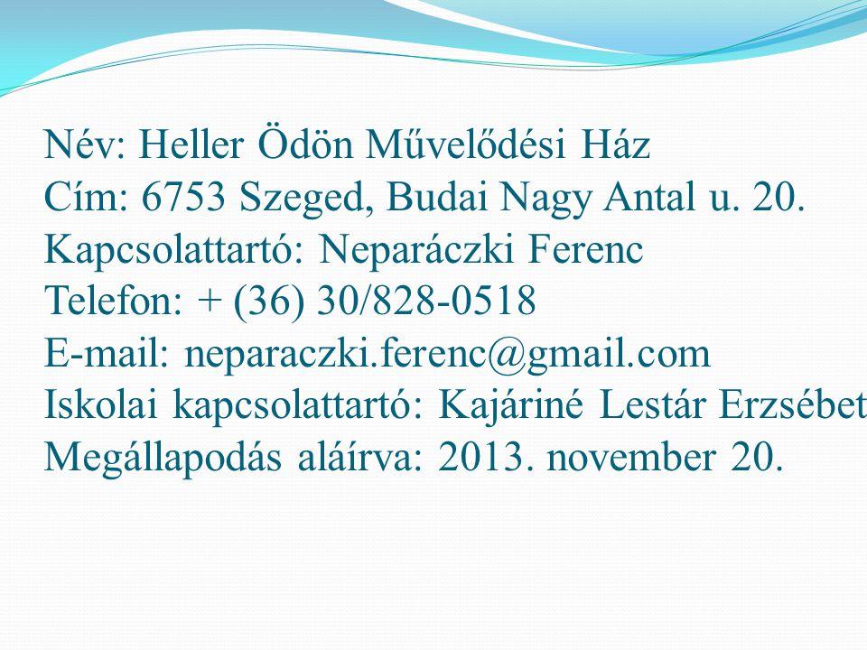 Név: Heller Ödön Művelődési Ház Cím: 6753 Szeged, Budai Nagy Antal u. 20. Kapcsolattartó: Neparáczki Ferenc Telefon: + (36) 30/828-0518 E-mail: nepara