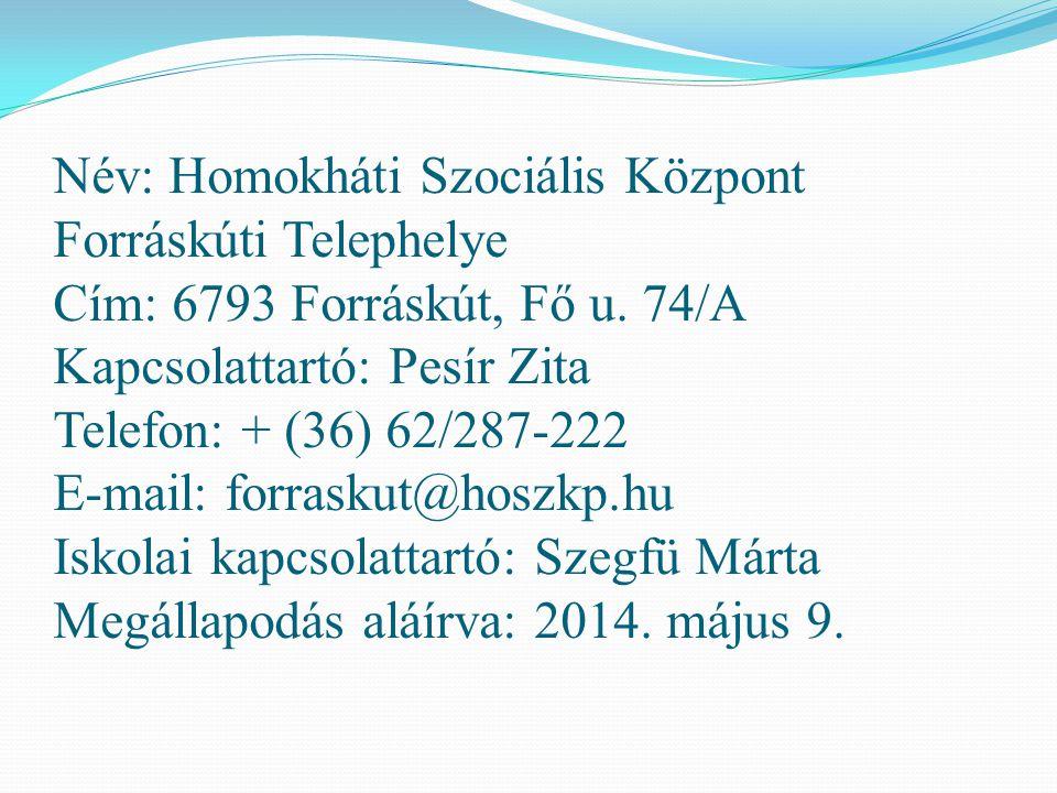 Név: Homokháti Szociális Központ Forráskúti Telephelye Cím: 6793 Forráskút, Fő u. 74/A Kapcsolattartó: Pesír Zita Telefon: + (36) 62/287-222 E-mail: f