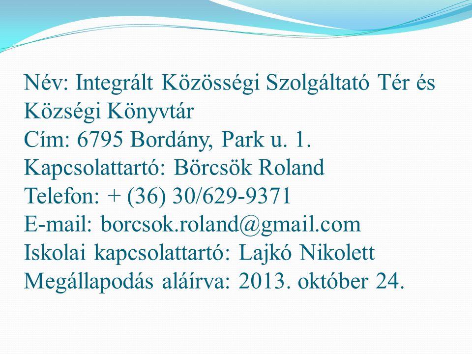 Név: Integrált Közösségi Szolgáltató Tér és Községi Könyvtár Cím: 6795 Bordány, Park u. 1. Kapcsolattartó: Börcsök Roland Telefon: + (36) 30/629-9371