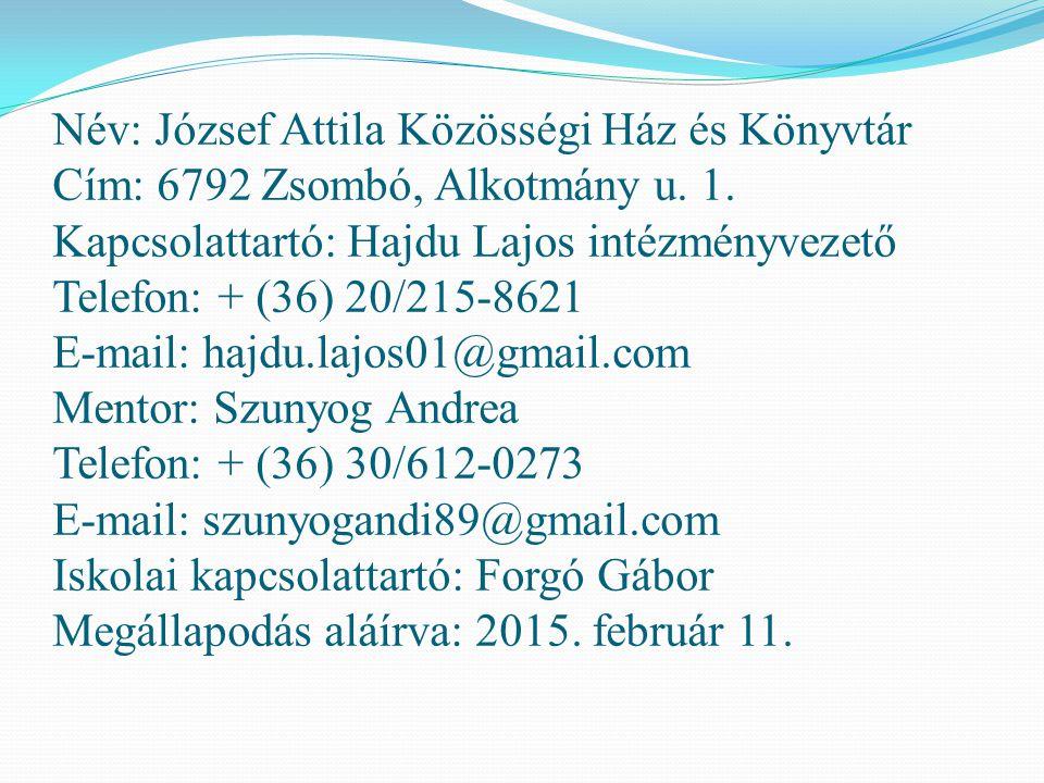 Név: József Attila Közösségi Ház és Könyvtár Cím: 6792 Zsombó, Alkotmány u. 1. Kapcsolattartó: Hajdu Lajos intézményvezető Telefon: + (36) 20/215-8621