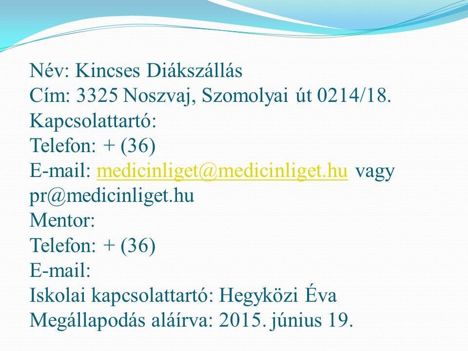 Név: Kincses Diákszállás Cím: 3325 Noszvaj, Szomolyai út 0214/18. Kapcsolattartó: Telefon: + (36) E-mail: medicinliget@medicinliget.hu vagy pr@medicin