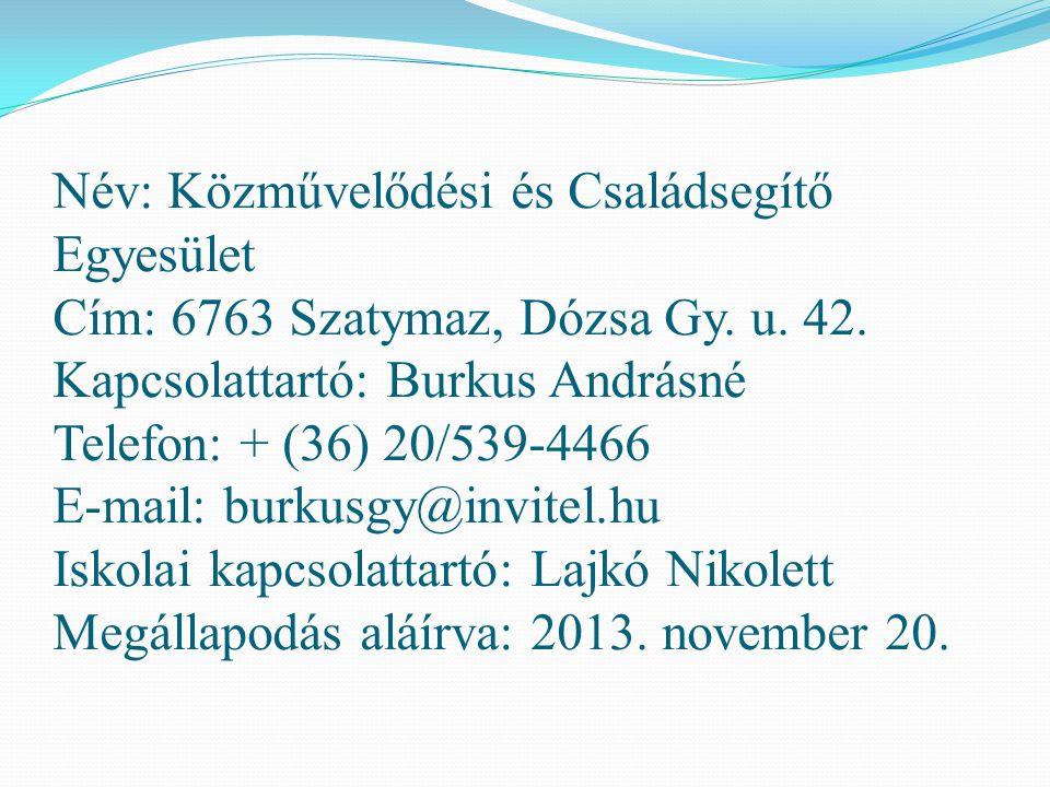 Név: Közművelődési és Családsegítő Egyesület Cím: 6763 Szatymaz, Dózsa Gy. u. 42. Kapcsolattartó: Burkus Andrásné Telefon: + (36) 20/539-4466 E-mail: