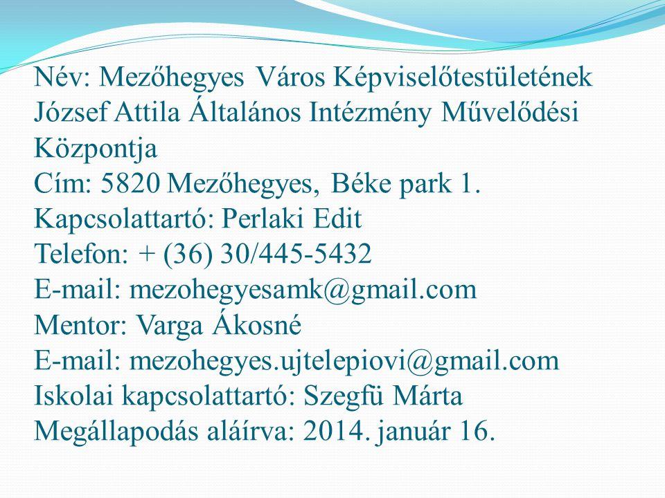Név: Mezőhegyes Város Képviselőtestületének József Attila Általános Intézmény Művelődési Központja Cím: 5820 Mezőhegyes, Béke park 1. Kapcsolattartó: