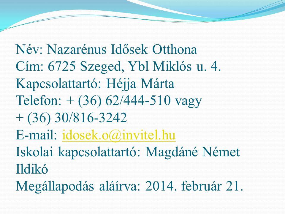 Név: Nazarénus Idősek Otthona Cím: 6725 Szeged, Ybl Miklós u. 4. Kapcsolattartó: Héjja Márta Telefon: + (36) 62/444-510 vagy + (36) 30/816-3242 E-mail