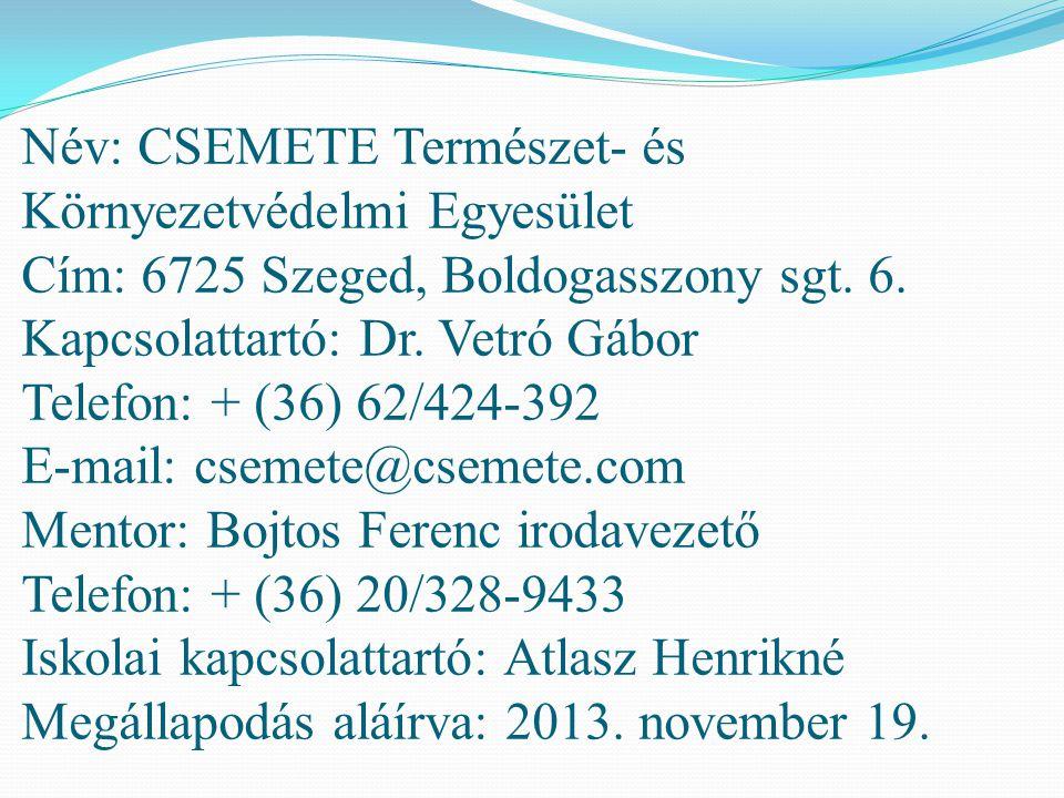 Név: CSEMETE Természet- és Környezetvédelmi Egyesület Cím: 6725 Szeged, Boldogasszony sgt. 6. Kapcsolattartó: Dr. Vetró Gábor Telefon: + (36) 62/424-3