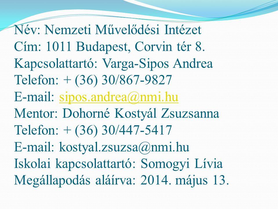 Név: Nemzeti Művelődési Intézet Cím: 1011 Budapest, Corvin tér 8. Kapcsolattartó: Varga-Sipos Andrea Telefon: + (36) 30/867-9827 E-mail: sipos.andrea@