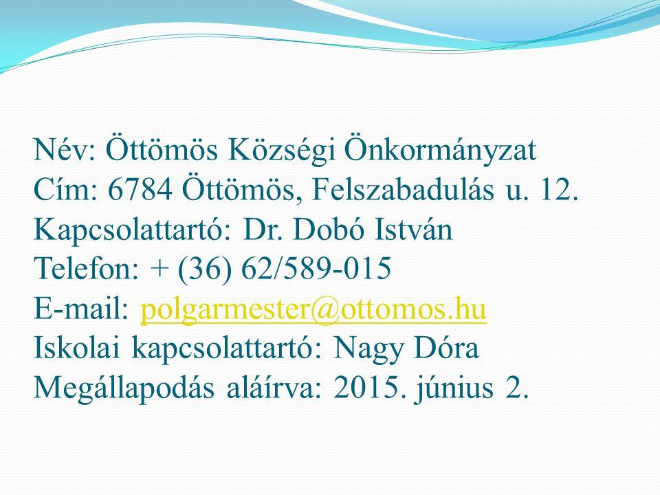 Név: Öttömös Községi Önkormányzat Cím: 6784 Öttömös, Felszabadulás u. 12. Kapcsolattartó: Dr. Dobó István Telefon: + (36) 62/589-015 E-mail: polgarmes