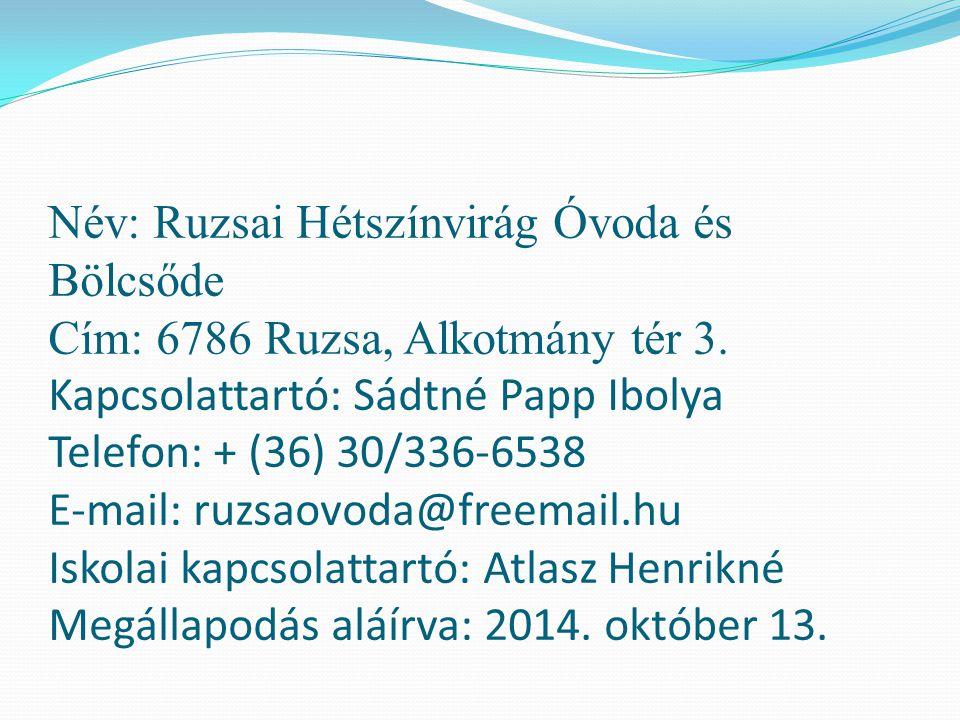 Név: Ruzsai Hétszínvirág Óvoda és Bölcsőde Cím: 6786 Ruzsa, Alkotmány tér 3. Kapcsolattartó: Sádtné Papp Ibolya Telefon: + (36) 30/336-6538 E-mail: ru