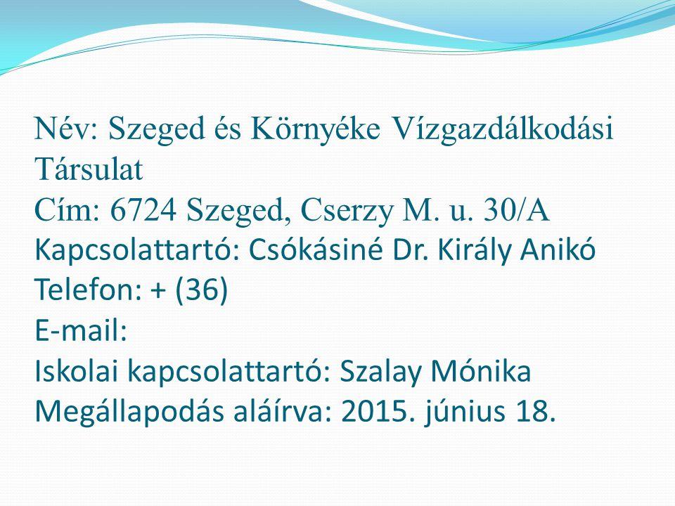 Név: Szeged és Környéke Vízgazdálkodási Társulat Cím: 6724 Szeged, Cserzy M. u. 30/A Kapcsolattartó: Csókásiné Dr. Király Anikó Telefon: + (36) E-mail