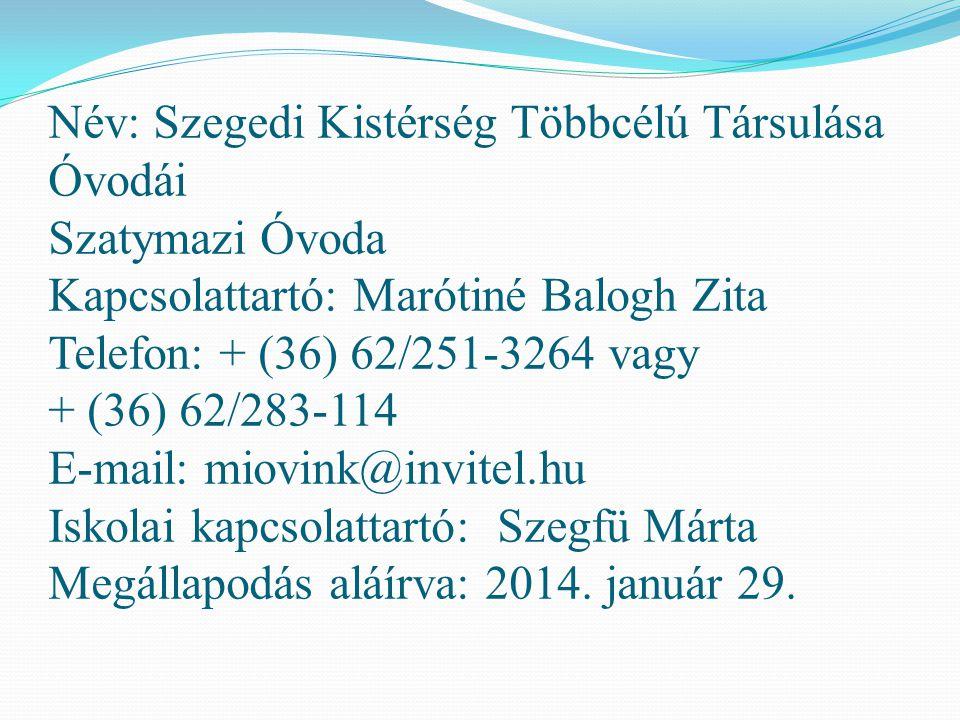 Név: Szegedi Kistérség Többcélú Társulása Óvodái Szatymazi Óvoda Kapcsolattartó: Marótiné Balogh Zita Telefon: + (36) 62/251-3264 vagy + (36) 62/283-1