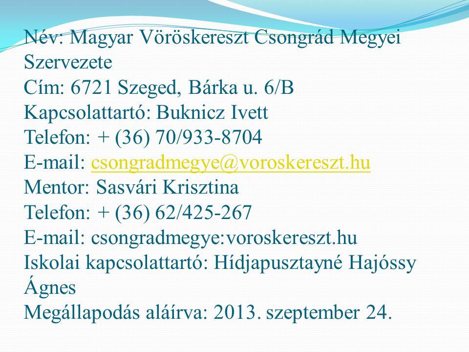 Név: Magyar Vöröskereszt Csongrád Megyei Szervezete Cím: 6721 Szeged, Bárka u. 6/B Kapcsolattartó: Buknicz Ivett Telefon: + (36) 70/933-8704 E-mail: c