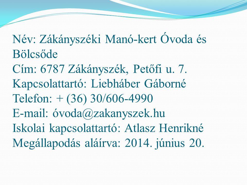 Név: Zákányszéki Manó-kert Óvoda és Bölcsőde Cím: 6787 Zákányszék, Petőfi u. 7. Kapcsolattartó: Liebháber Gáborné Telefon: + (36) 30/606-4990 E-mail: