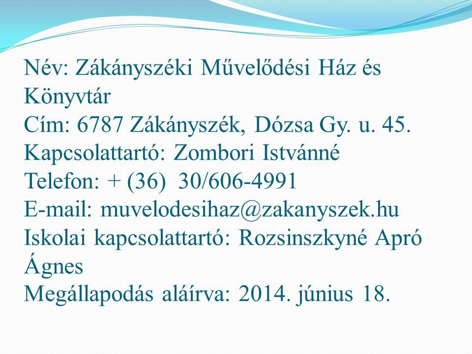 Név: Zákányszéki Művelődési Ház és Könyvtár Cím: 6787 Zákányszék, Dózsa Gy. u. 45. Kapcsolattartó: Zombori Istvánné Telefon: + (36) 30/606-4991 E-mail