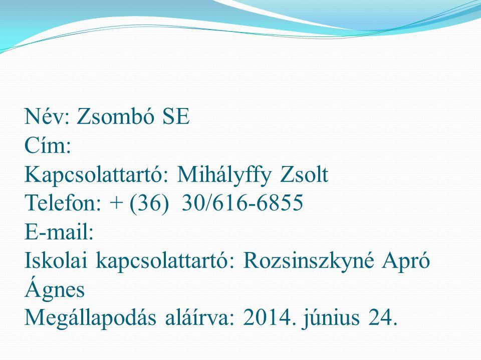 Név: Zsombó SE Cím: Kapcsolattartó: Mihályffy Zsolt Telefon: + (36) 30/616-6855 E-mail: Iskolai kapcsolattartó: Rozsinszkyné Apró Ágnes Megállapodás a