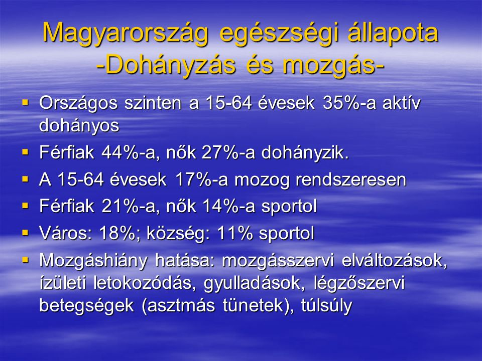 Magyarország egészségi állapota -Dohányzás és mozgás-  Országos szinten a 15-64 évesek 35%-a aktív dohányos  Férfiak 44%-a, nők 27%-a dohányzik.