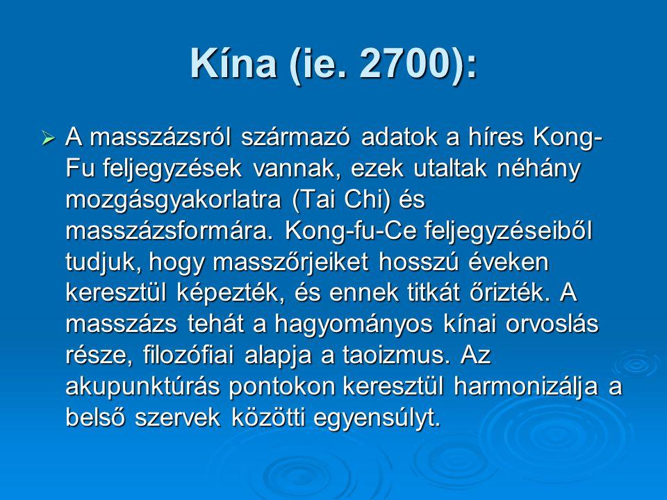 Kína (ie. 2700):  A masszázsról származó adatok a híres Kong- Fu feljegyzések vannak, ezek utaltak néhány mozgásgyakorlatra (Tai Chi) és masszázsform