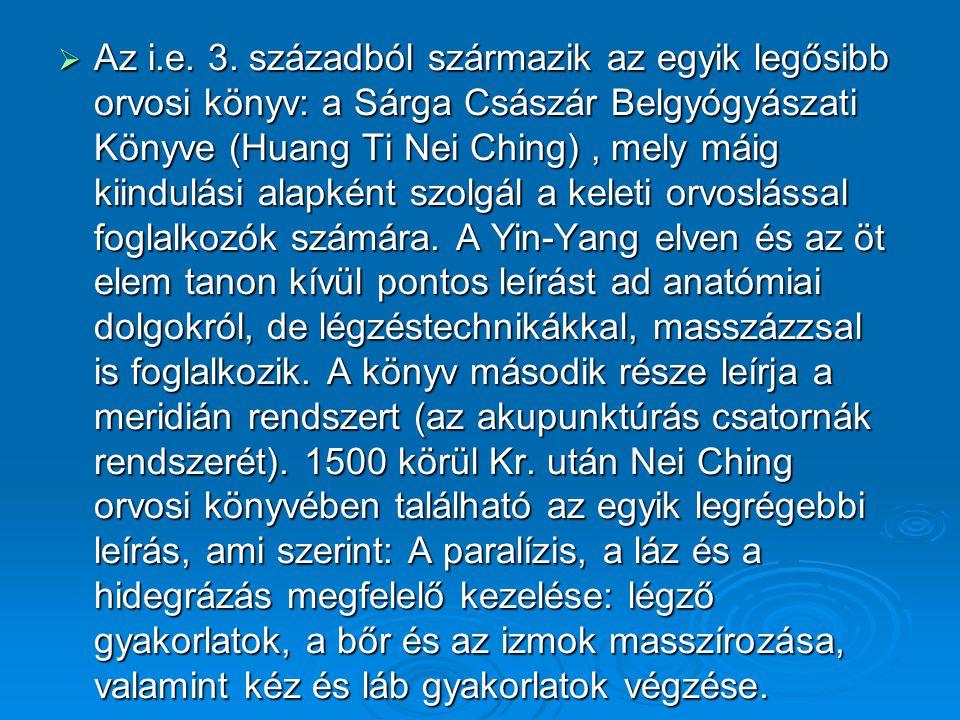  Az i.e. 3. századból származik az egyik legősibb orvosi könyv: a Sárga Császár Belgyógyászati Könyve (Huang Ti Nei Ching), mely máig kiindulási alap