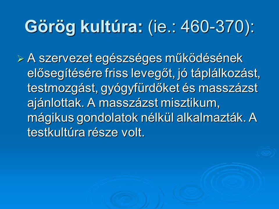 Görög kultúra: (ie.: 460-370):  A szervezet egészséges működésének elősegítésére friss levegőt, jó táplálkozást, testmozgást, gyógyfürdőket és masszá