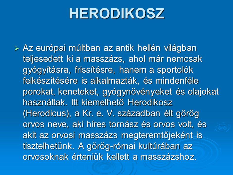 HERODIKOSZ  Az európai múltban az antik hellén világban teljesedett ki a masszázs, ahol már nemcsak gyógyításra, frissítésre, hanem a sportolók felké