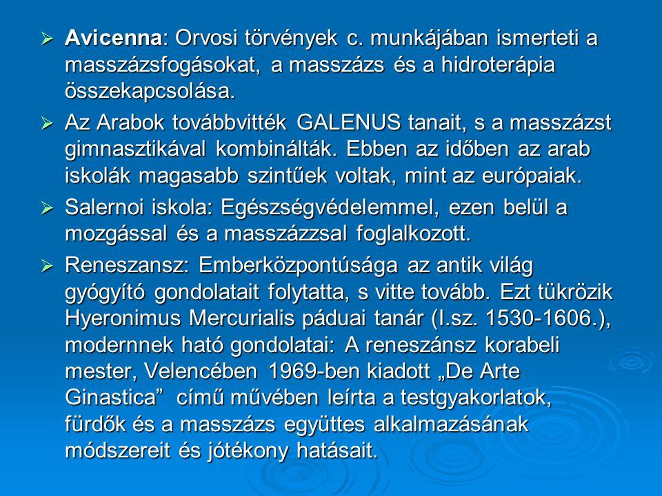  Avicenna: Orvosi törvények c. munkájában ismerteti a masszázsfogásokat, a masszázs és a hidroterápia összekapcsolása.  Az Arabok továbbvitték GALEN