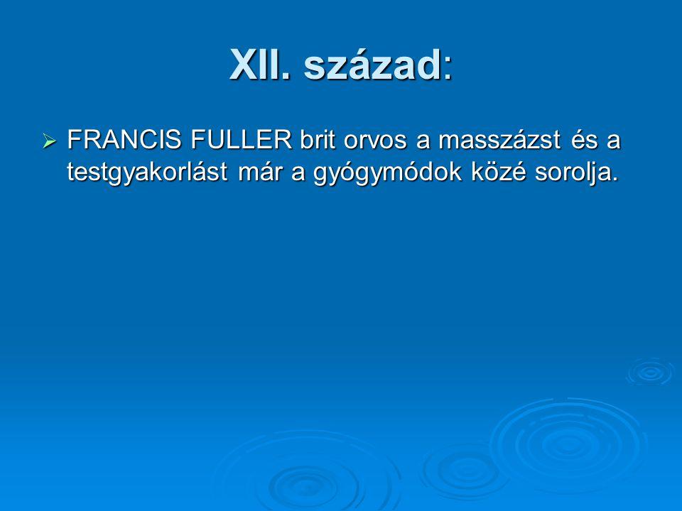 XII. század:  FRANCIS FULLER brit orvos a masszázst és a testgyakorlást már a gyógymódok közé sorolja.