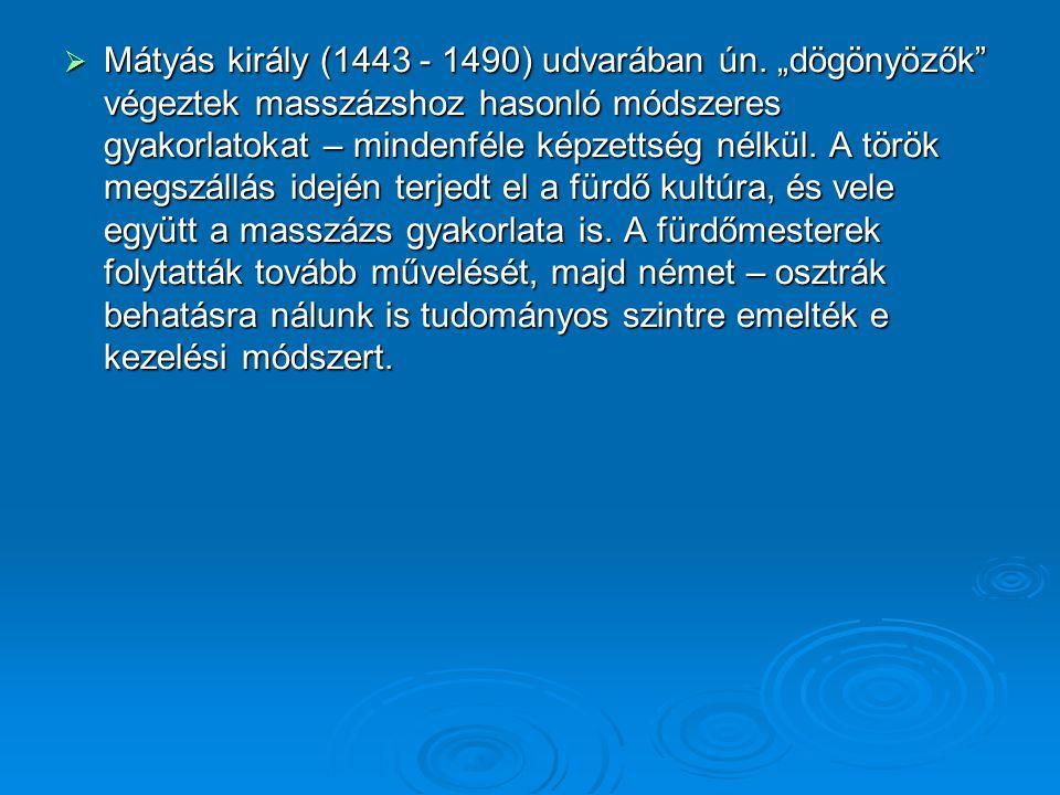 """ Mátyás király (1443 - 1490) udvarában ún. """"dögönyözők"""" végeztek masszázshoz hasonló módszeres gyakorlatokat – mindenféle képzettség nélkül. A török"""