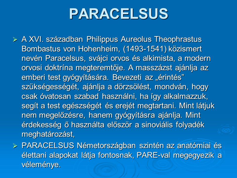 PARACELSUS  A XVI. században Philippus Aureolus Theophrastus Bombastus von Hohenheim, (1493-1541) közismert nevén Paracelsus, svájci orvos és alkimis
