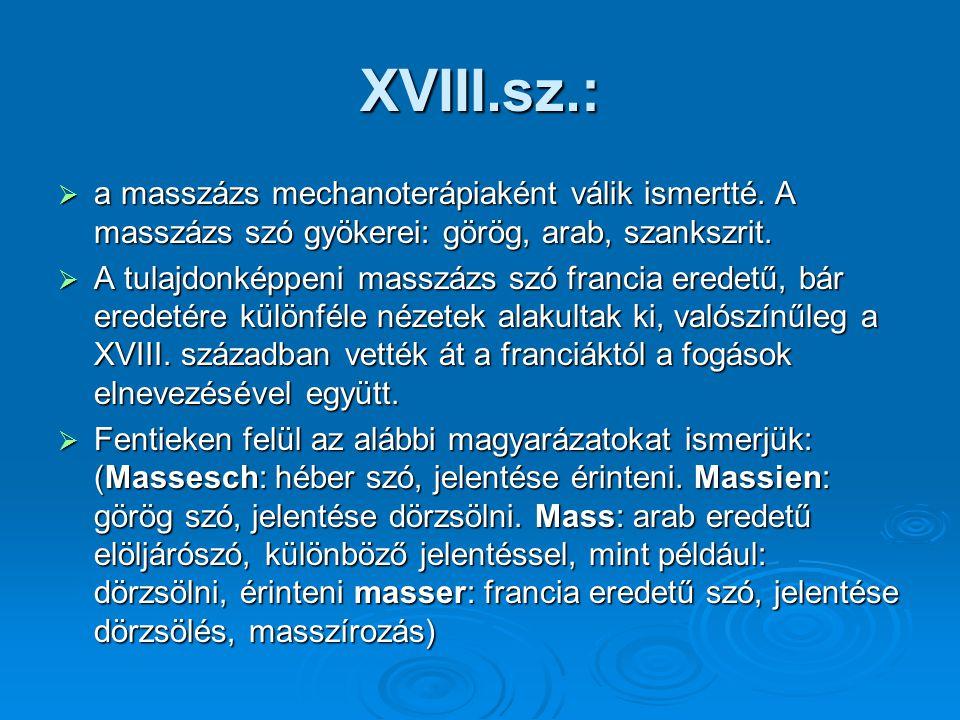 XVIII.sz.:  a masszázs mechanoterápiaként válik ismertté. A masszázs szó gyökerei: görög, arab, szankszrit.  A tulajdonképpeni masszázs szó francia