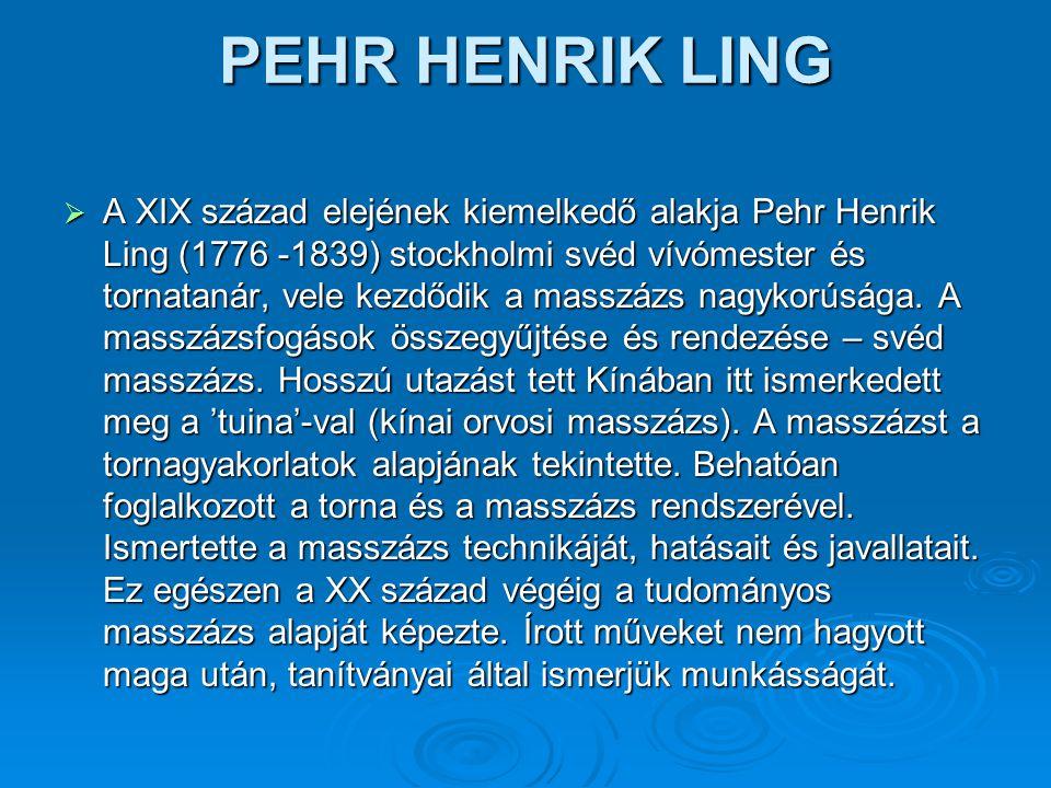 PEHR HENRIK LING  A XIX század elejének kiemelkedő alakja Pehr Henrik Ling (1776 -1839) stockholmi svéd vívómester és tornatanár, vele kezdődik a mas