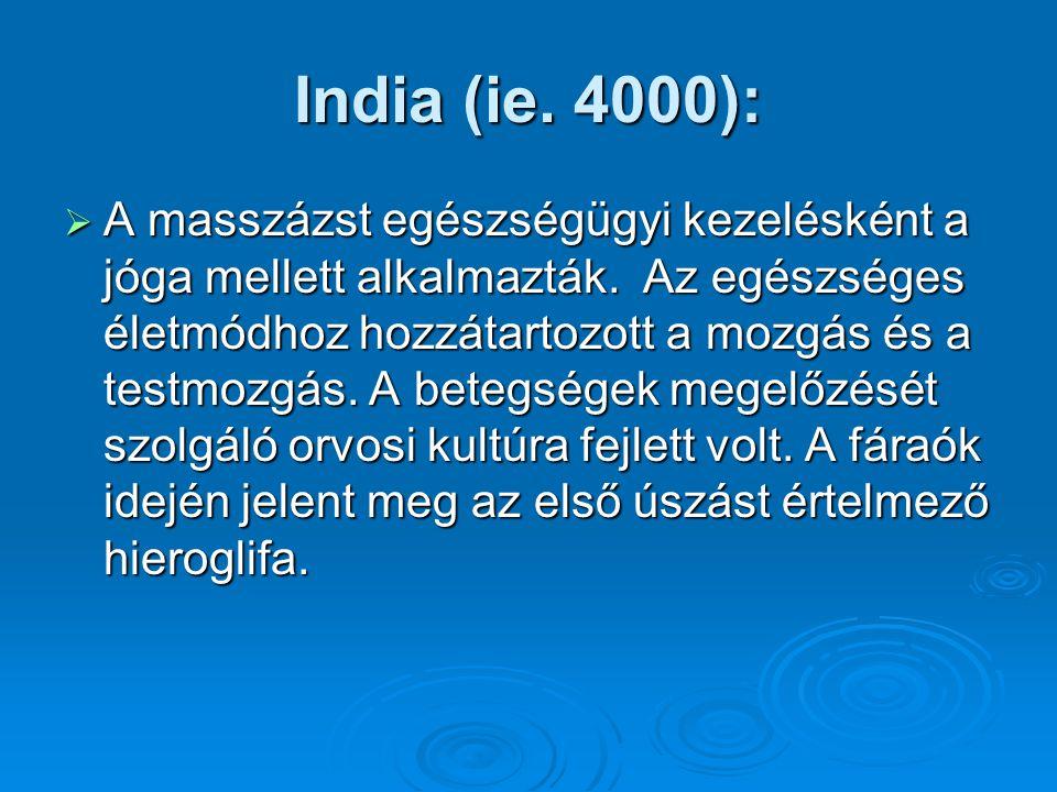 India (ie. 4000):  A masszázst egészségügyi kezelésként a jóga mellett alkalmazták. Az egészséges életmódhoz hozzátartozott a mozgás és a testmozgás.