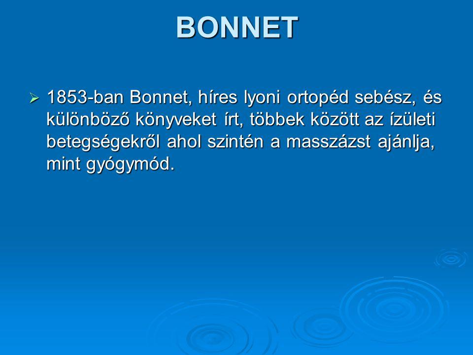BONNET  1853-ban Bonnet, híres lyoni ortopéd sebész, és különböző könyveket írt, többek között az ízületi betegségekről ahol szintén a masszázst aján