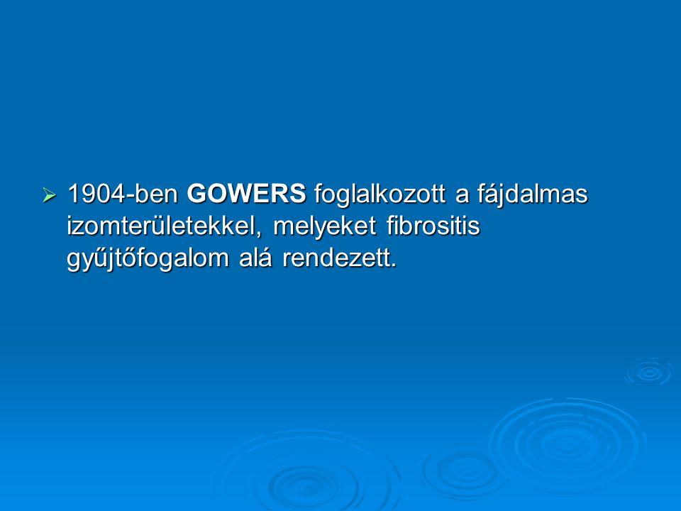  1904-ben GOWERS foglalkozott a fájdalmas izomterületekkel, melyeket fibrositis gyűjtőfogalom alá rendezett.