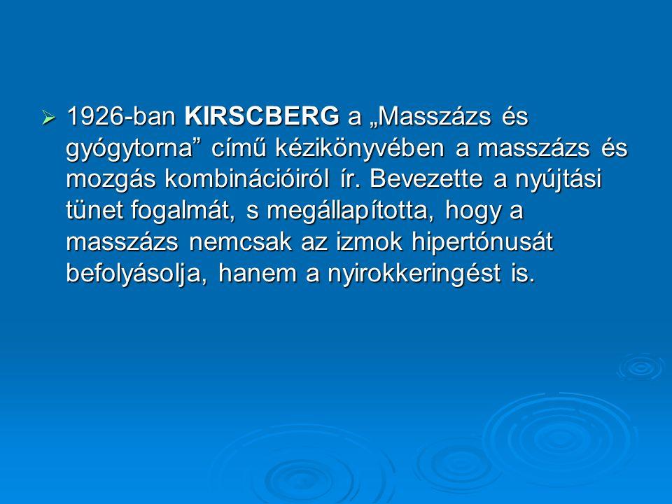 """ 1926-ban KIRSCBERG a """"Masszázs és gyógytorna"""" című kézikönyvében a masszázs és mozgás kombinációiról ír. Bevezette a nyújtási tünet fogalmát, s megá"""