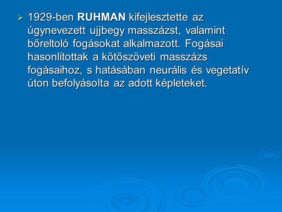  1929-ben RUHMAN kifejlesztette az úgynevezett ujjbegy masszázst, valamint bőreltoló fogásokat alkalmazott. Fogásai hasonlítottak a kötőszöveti massz