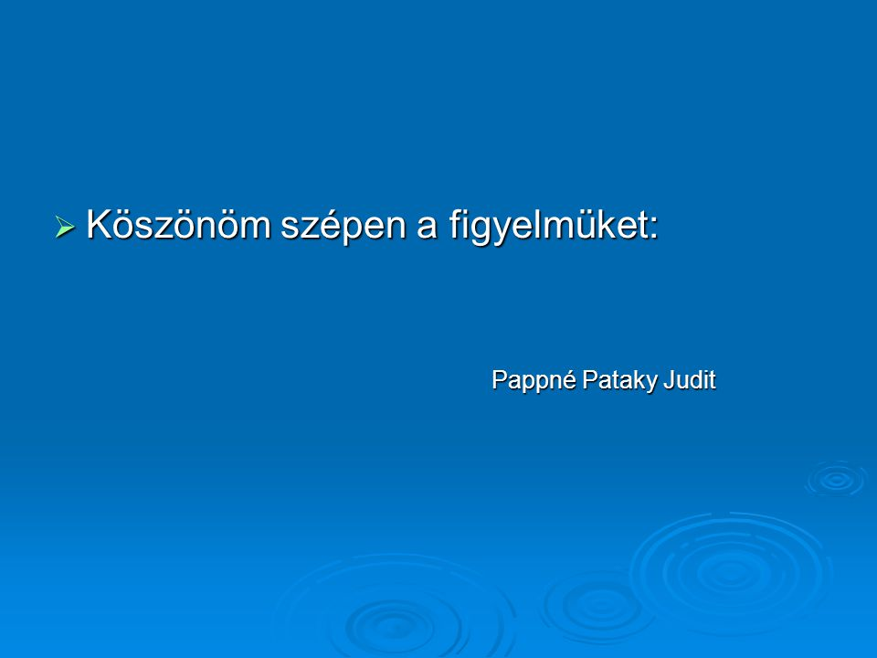  Köszönöm szépen a figyelmüket: Pappné Pataky Judit