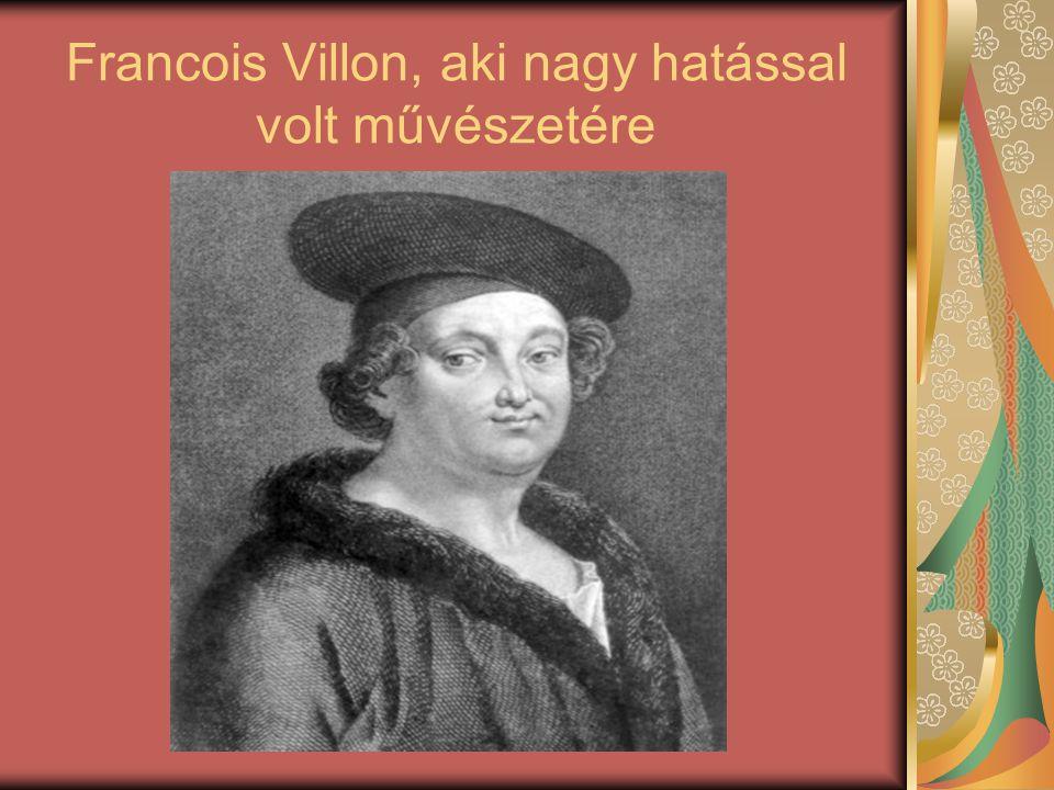 Francois Villon, aki nagy hatással volt művészetére