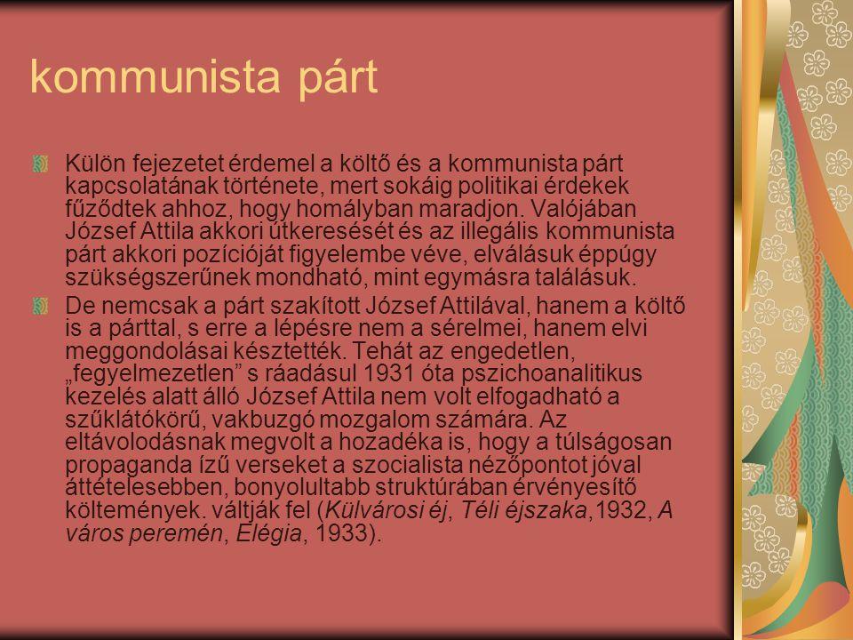 kommunista párt Külön fejezetet érdemel a költő és a kommunista párt kapcsolatának története, mert sokáig politikai érdekek fűződtek ahhoz, hogy homályban maradjon.