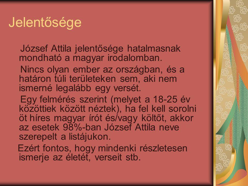 Jelentősége József Attila jelentősége hatalmasnak mondható a magyar irodalomban.